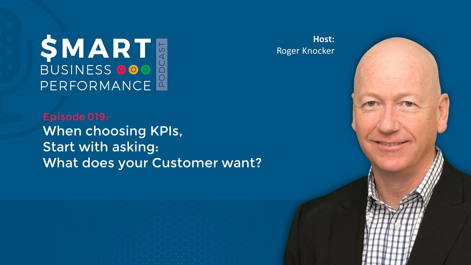 SBP019 When choosing KPIs start by asking what your Customer wants