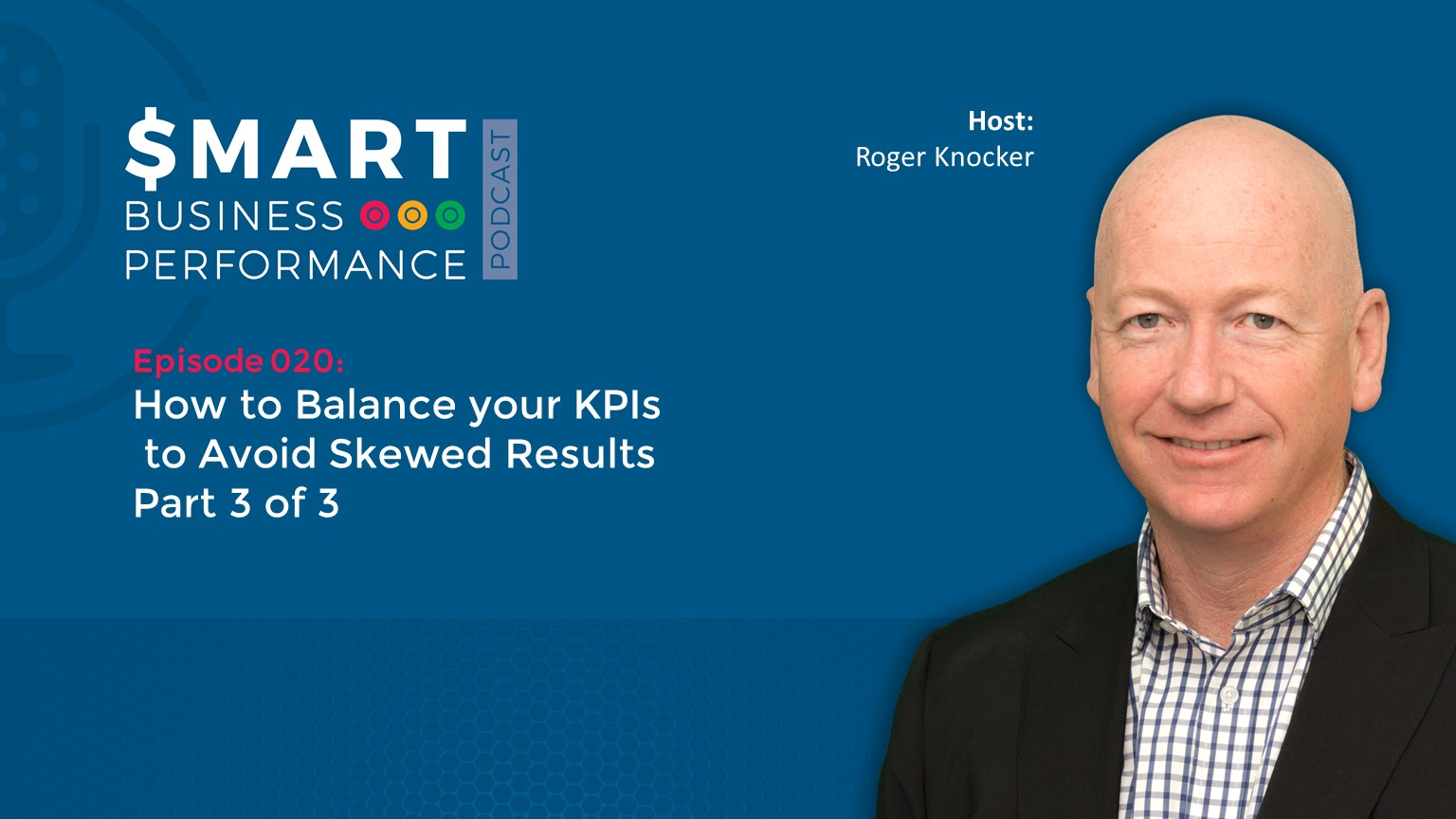 SBP023 How to Balance your KPIs part 3 of 3